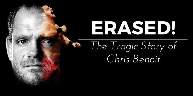 Erased! The Tragic Story of Chris Benoit - Wrestling Examiner