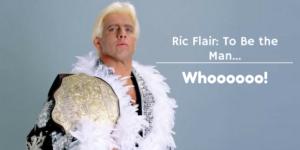 Ric Flair- To Be the Man...Whoooooo!