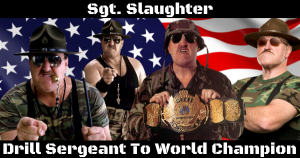 Sgt Slaughter - Drill Sergeant To World Champion