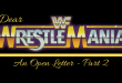 Dear WrestleMania An Open Letter - Part 2